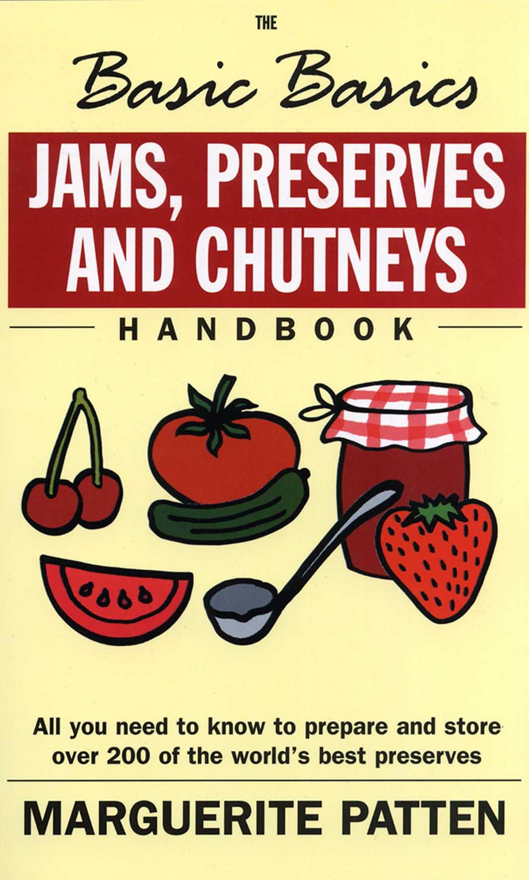The Basic Basics Jams, Preserves and Chutneys Handbook